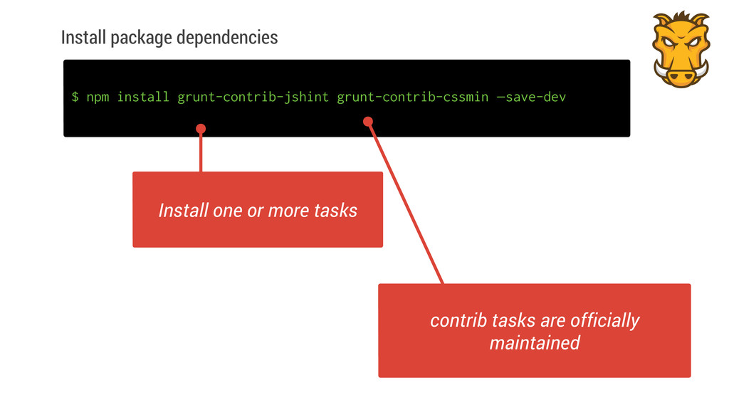 Install package dependencies $ npm install grun...