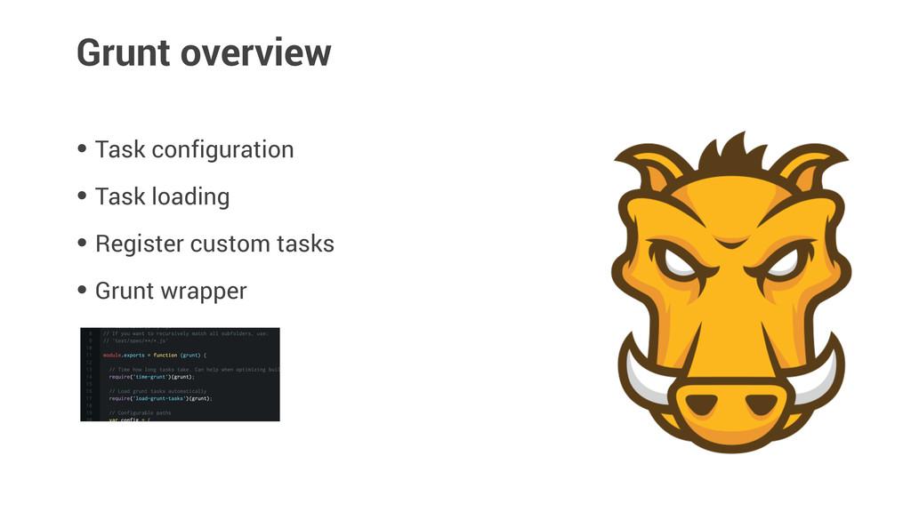 Grunt overview • Task configuration • Task load...