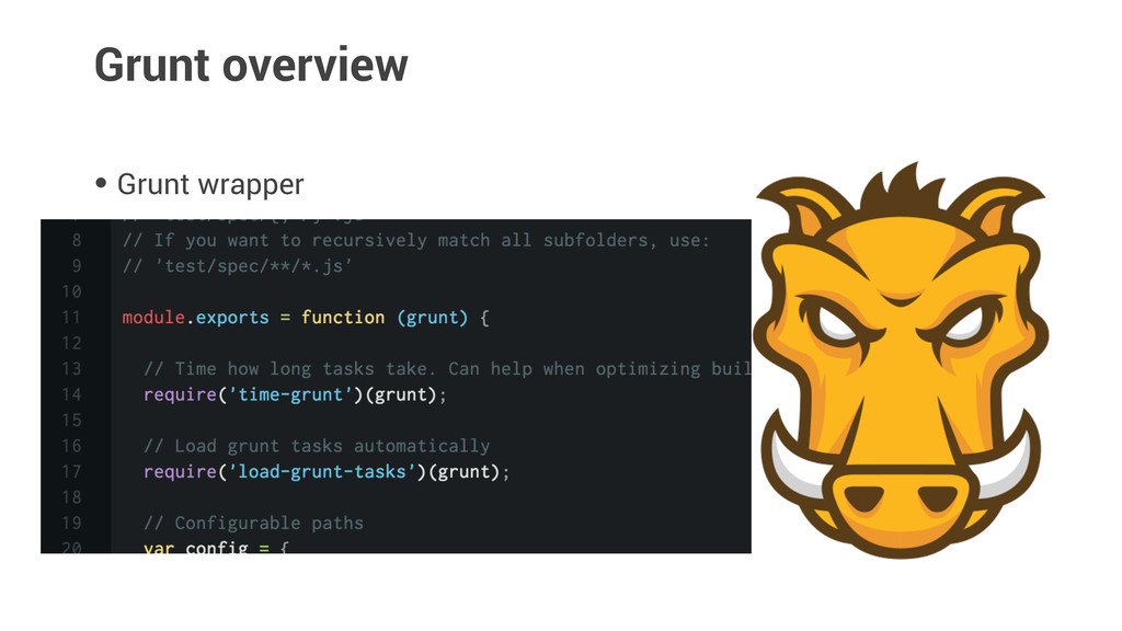 Grunt overview • Grunt wrapper • Task configura...