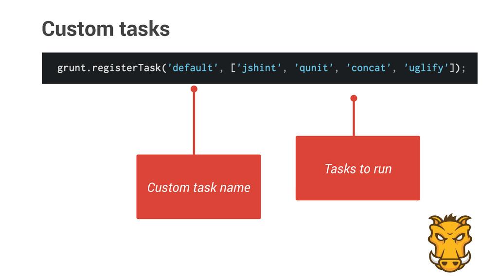 Custom tasks Custom task name Tasks to run