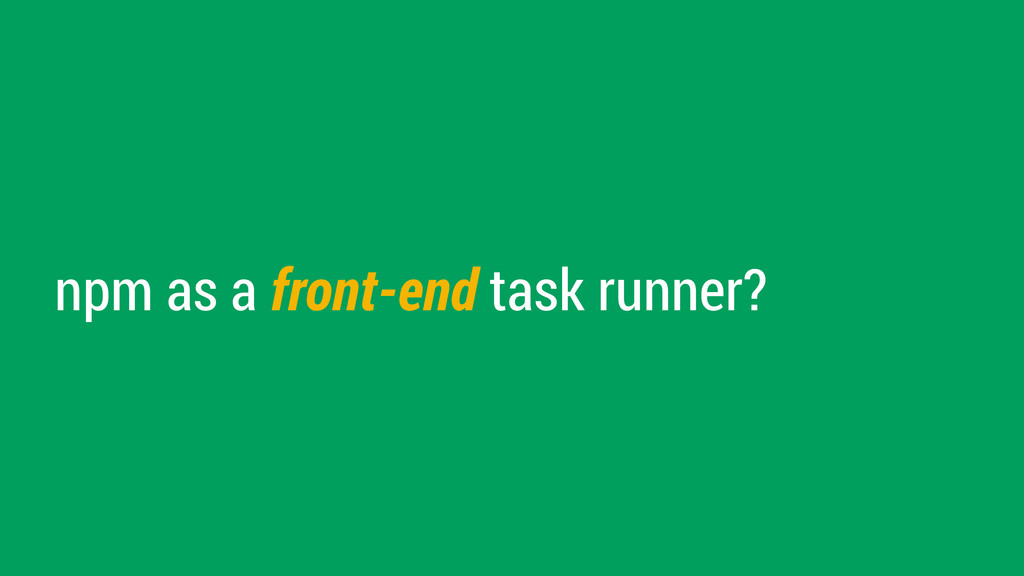 npm as a front-end task runner?