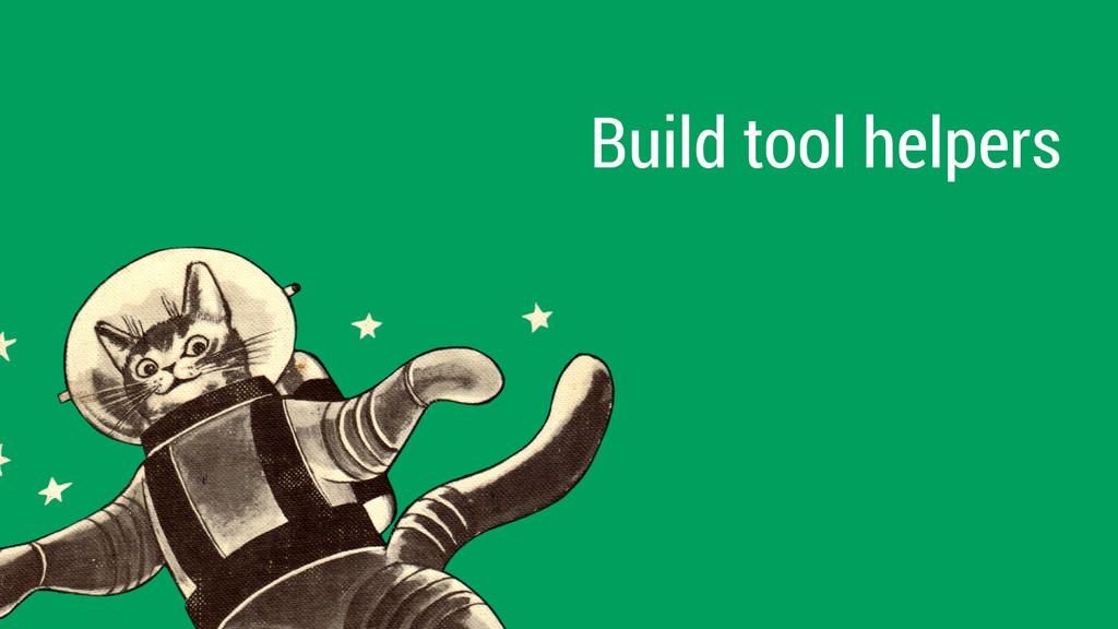 Build tool helpers