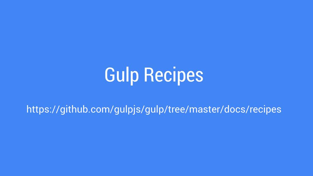 Gulp Recipes ! https://github.com/gulpjs/gulp/t...