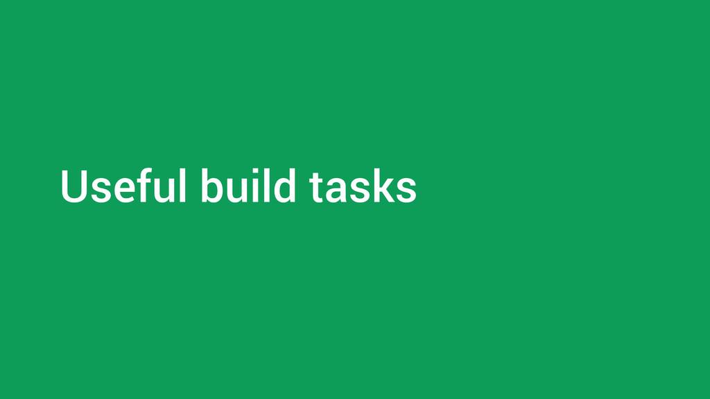 Useful build tasks