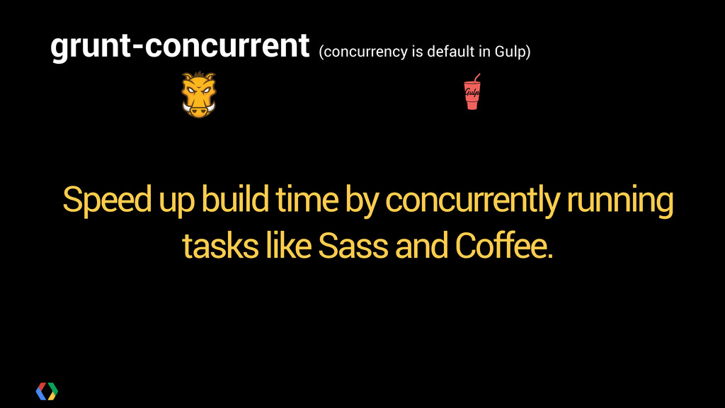 grunt-concurrent (concurrency is default in Gul...