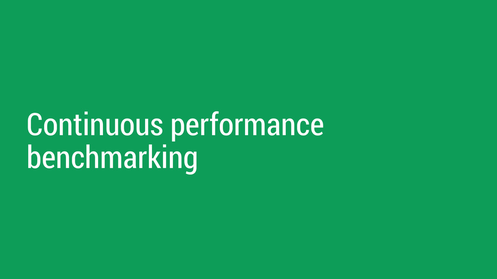 Continuous performance benchmarking