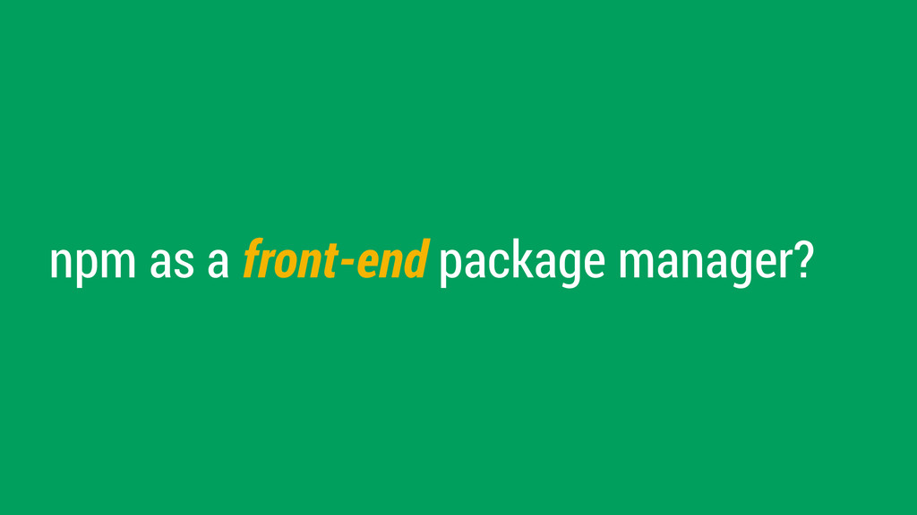 npm as a front-end package manager?