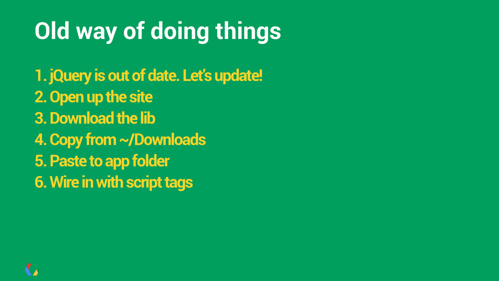 Old way of doing things ! 1. jQuery is out of d...