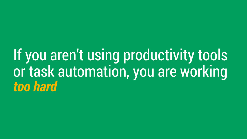 If you aren't using productivity tools or task ...