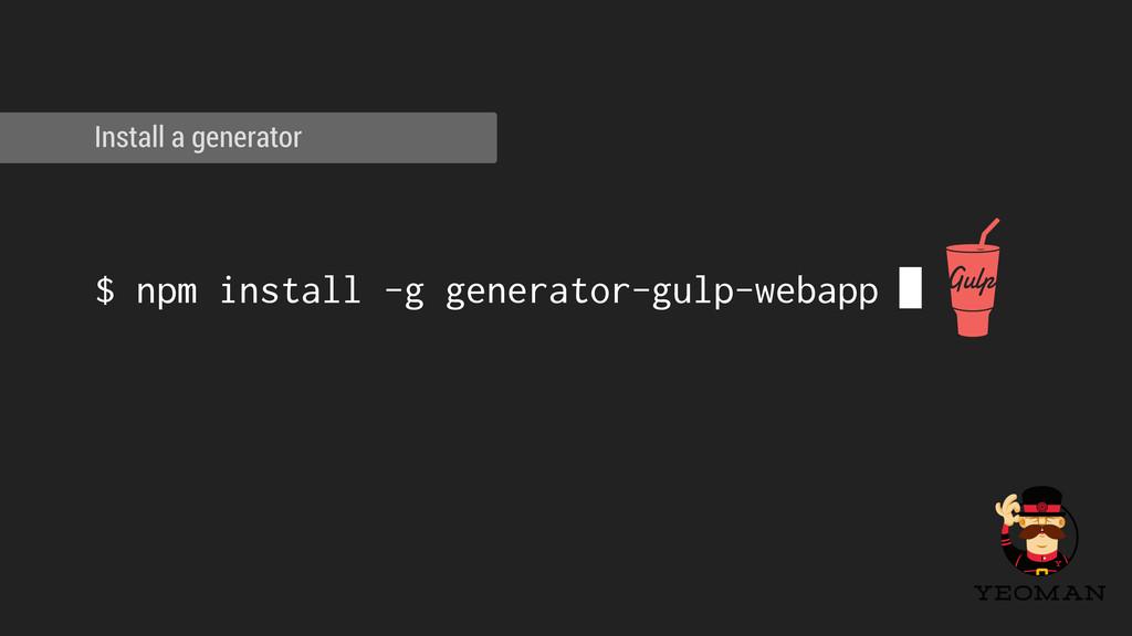 ! ! $ npm install -g generator-gulp-webapp ▌ ! ...