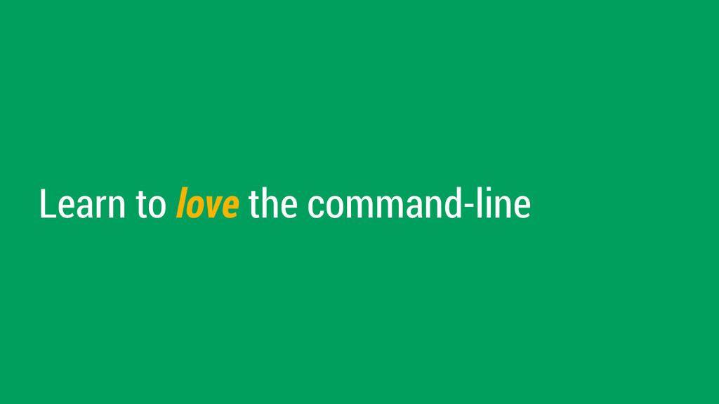 Learn to love the command-line