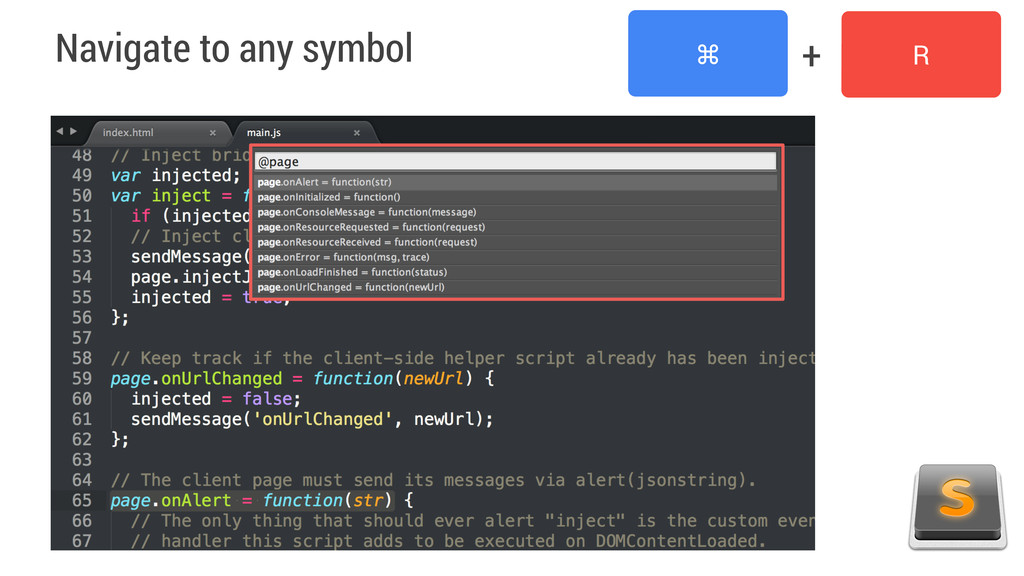 Navigate to any symbol ⌘ R +