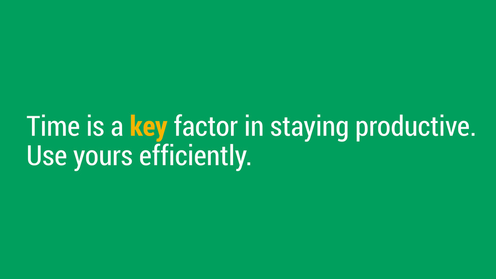 Time is a key factor in staying productive. Use...