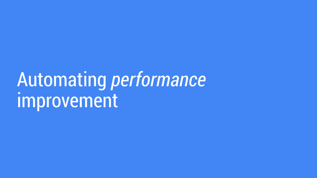 Automating performance improvement