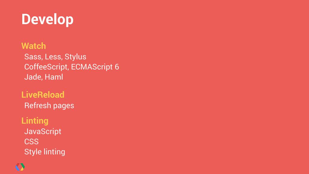 Develop ! Watch Sass, Less, Stylus CoffeeScript...