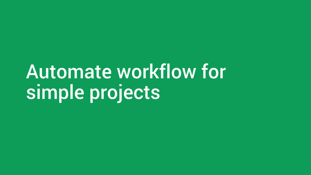 Automate workflow for simple projects