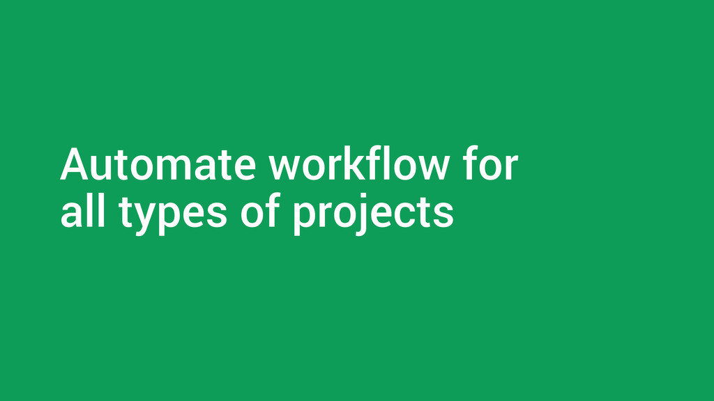Automate workflow for all types of projects