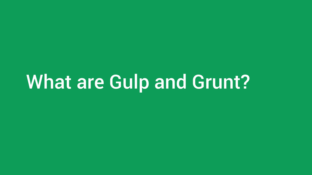 What are Gulp and Grunt?