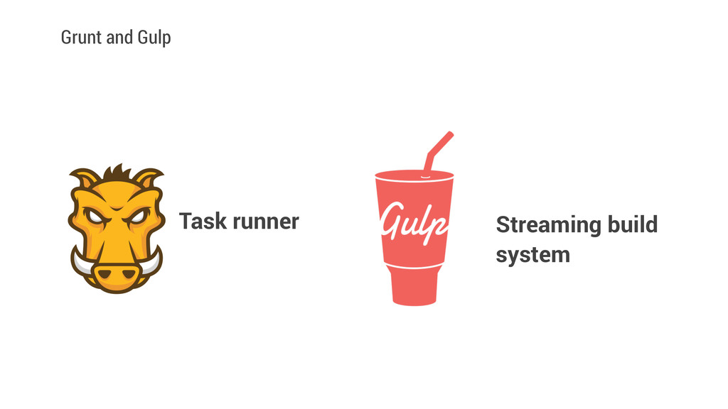 Grunt and Gulp Task runner Streaming build syst...