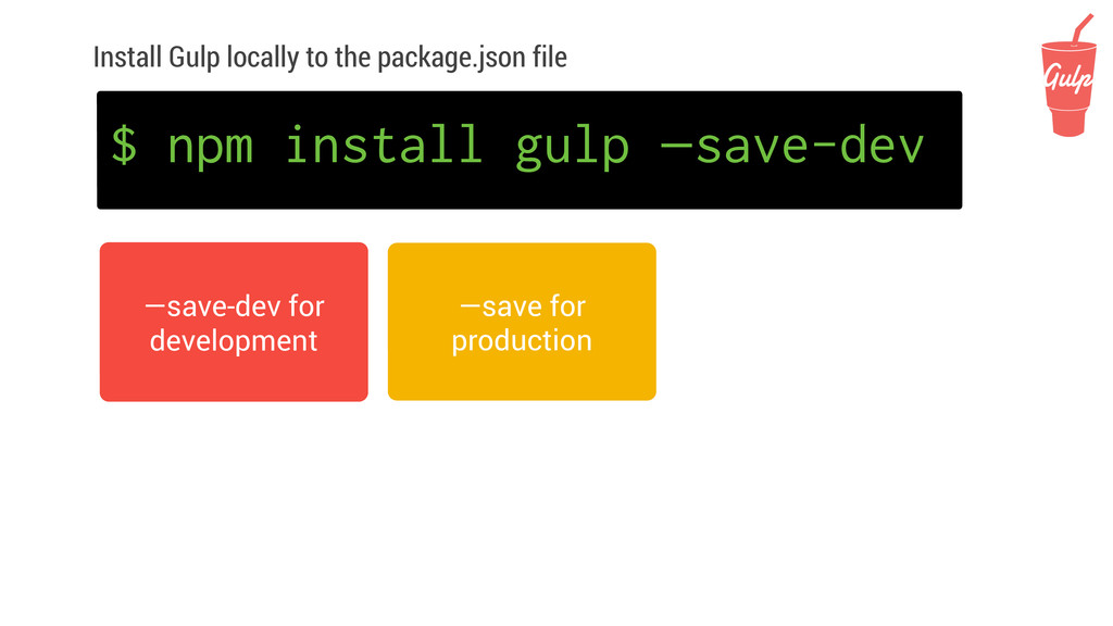 Install Gulp locally to the package.json file $...
