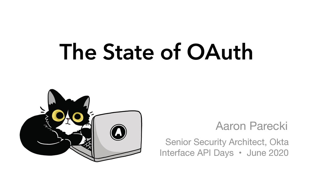 The State of OAuth Aaron Parecki Senior Securit...