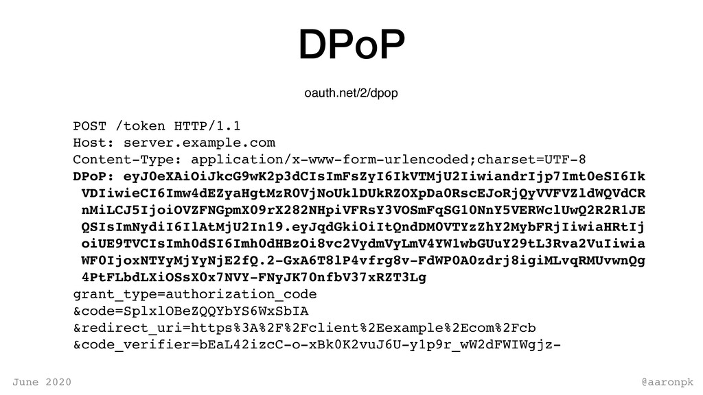@aaronpk June 2020 DPoP oauth.net/2/dpop POST /...