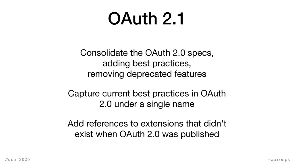 @aaronpk June 2020 OAuth 2.1 Consolidate the OA...