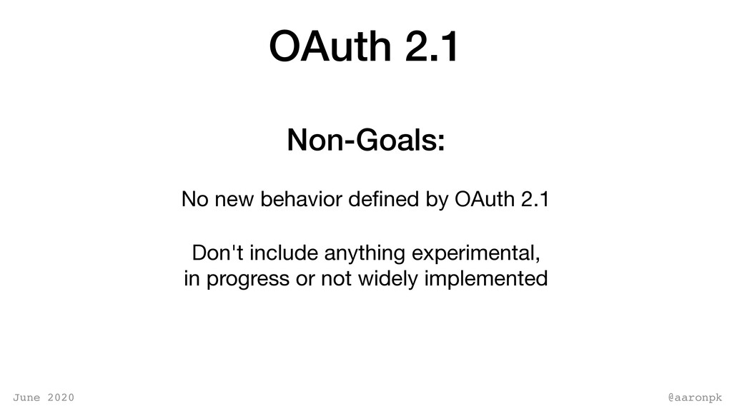 @aaronpk June 2020 OAuth 2.1 No new behavior de...