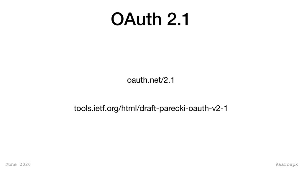 @aaronpk June 2020 OAuth 2.1 oauth.net/2.1 tool...