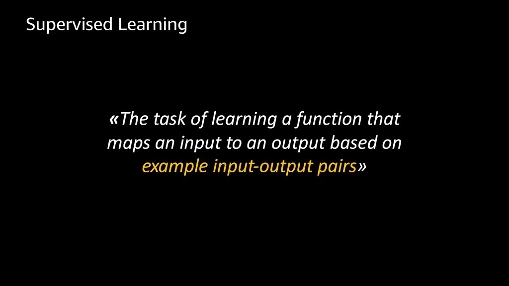 Supervised Learning «The task of learning a fun...