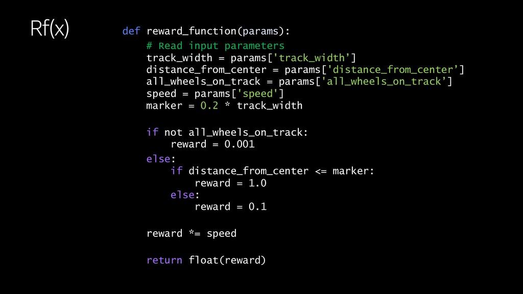 Rf(x) def reward_function(params): # Read input...