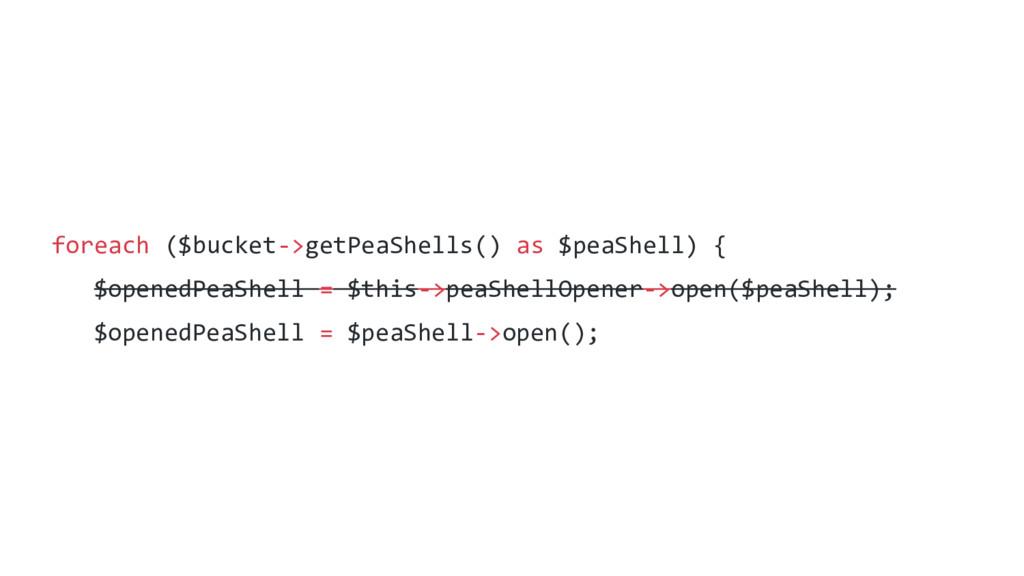 foreach ($bucket->getPeaShells() as $peaShell) ...