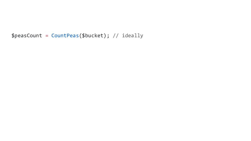 $peasCount = CountPeas($bucket); // ideally