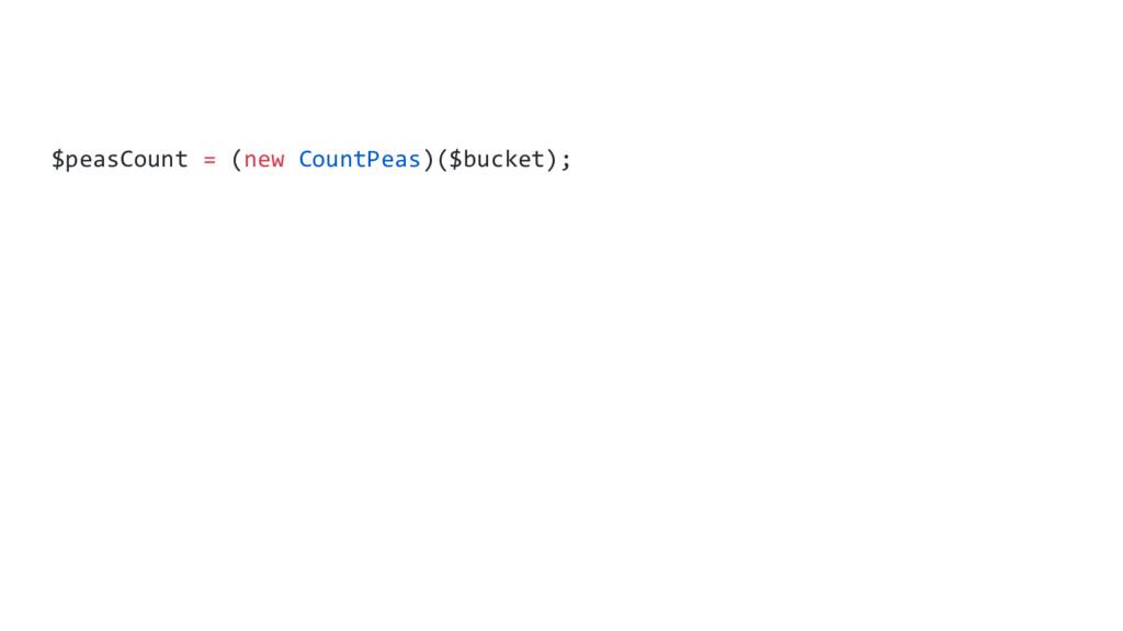 $peasCount = (new CountPeas)($bucket);