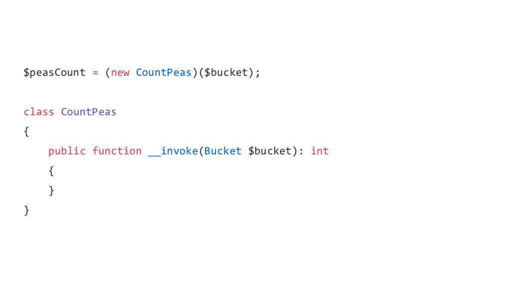 $peasCount = (new CountPeas)($bucket); class Co...