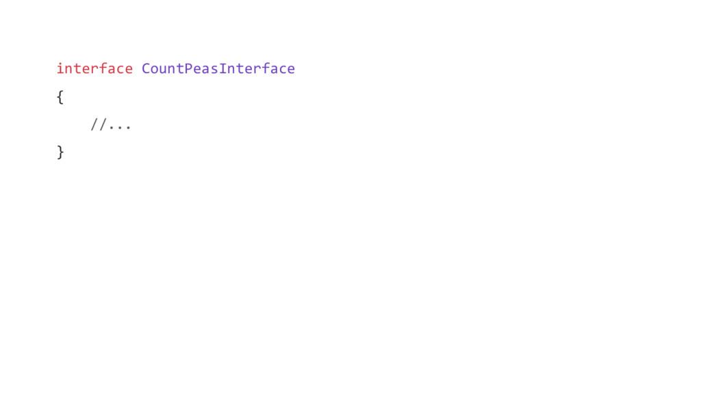 interface CountPeasInterface { //... }