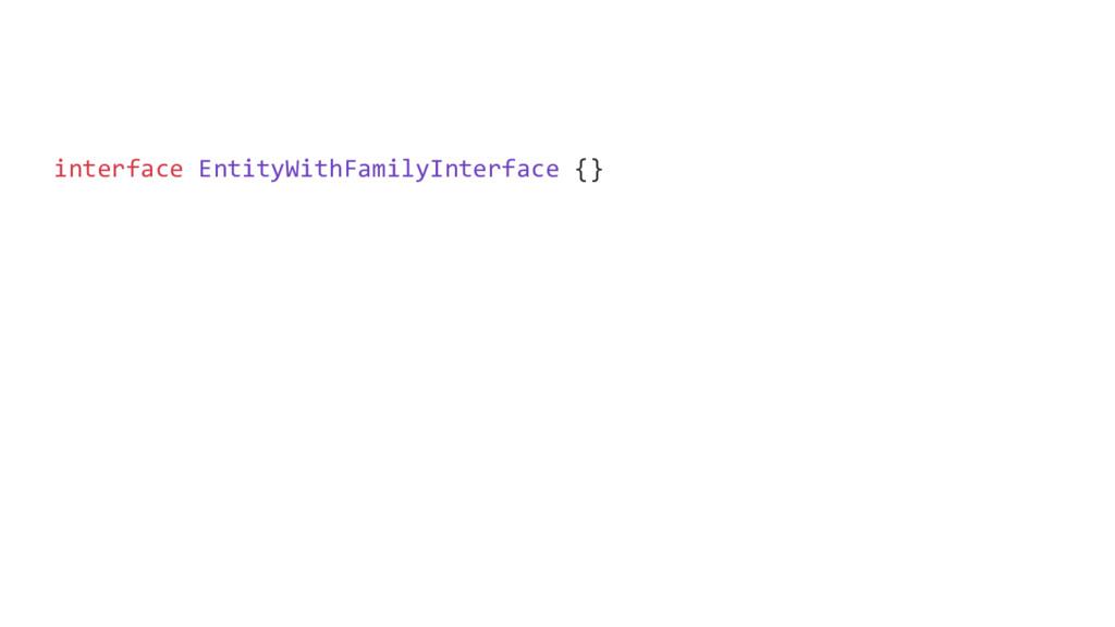 interface EntityWithFamilyInterface {}