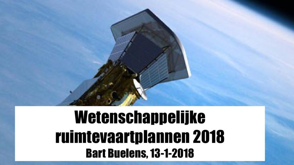 Wetenschappelijke ruimtevaartplannen 2018 Bart ...