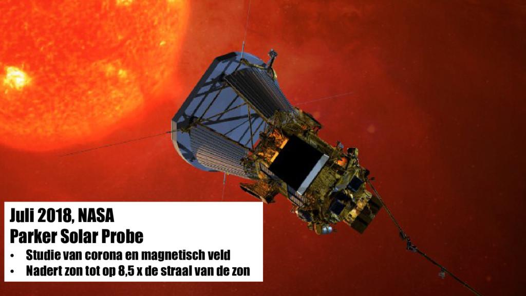 Juli 2018, NASA Parker Solar Probe • Studie van...