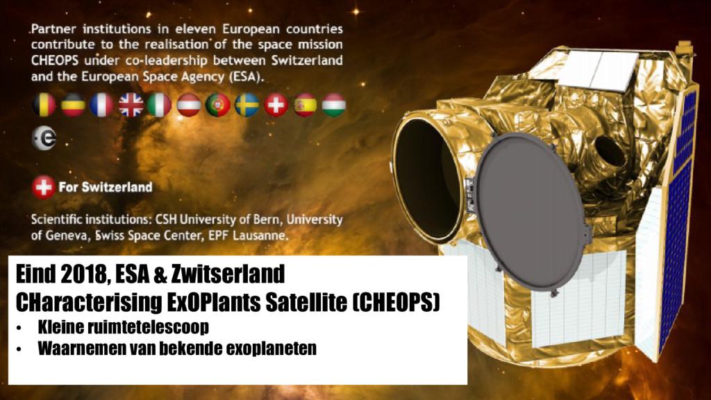 Eind 2018, ESA & Zwitserland CHaracterising ExO...