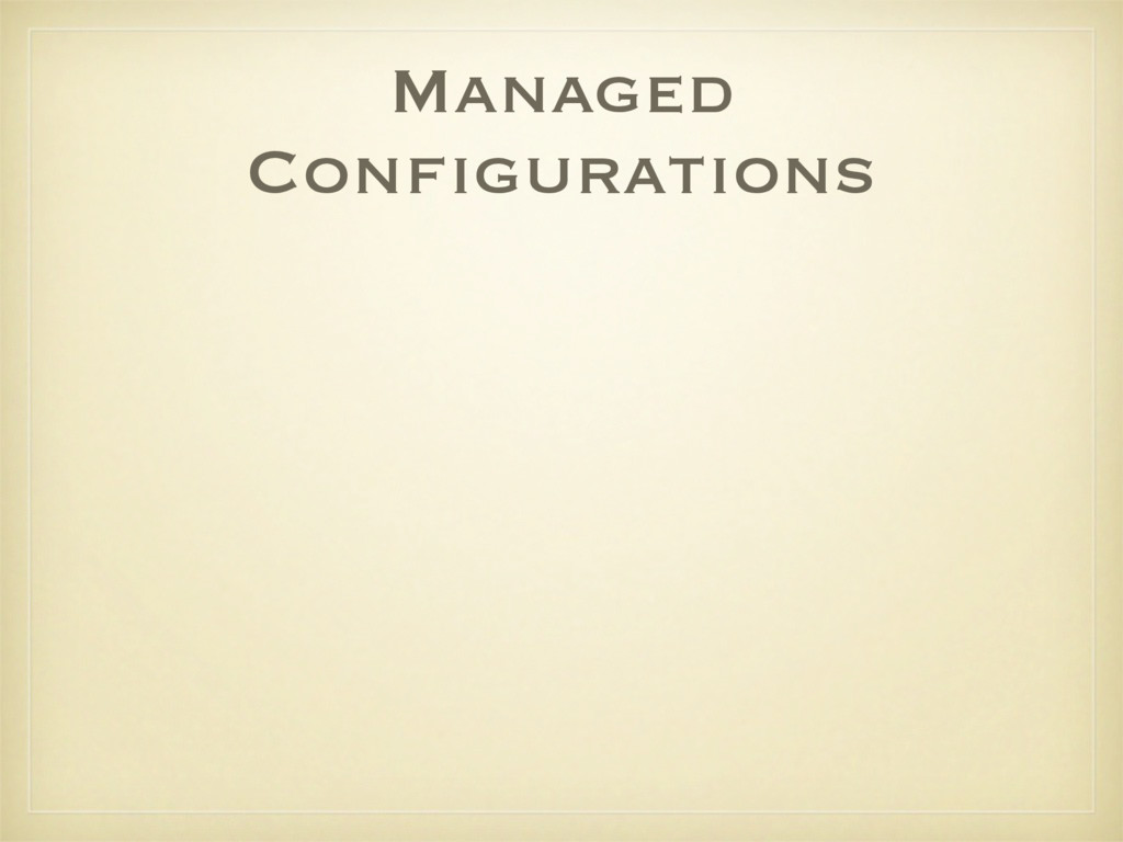 Managed Configurations