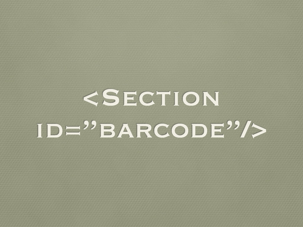"""<Section id=""""barcode""""/>"""