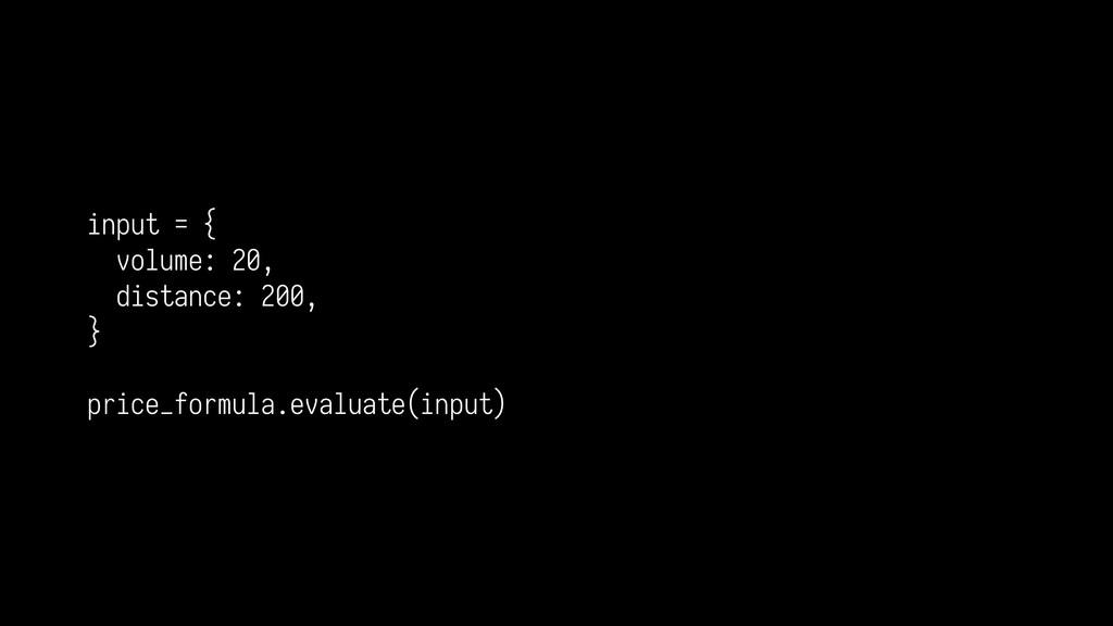 input = { volume: 20, distance: 200, } price_fo...