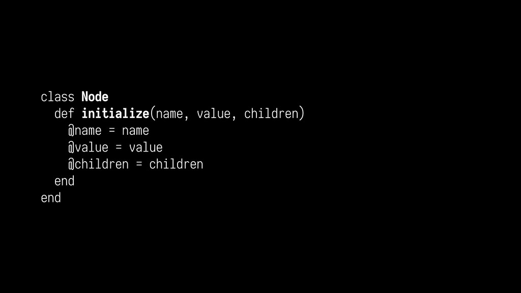 class Node def initialize(name, value, children...