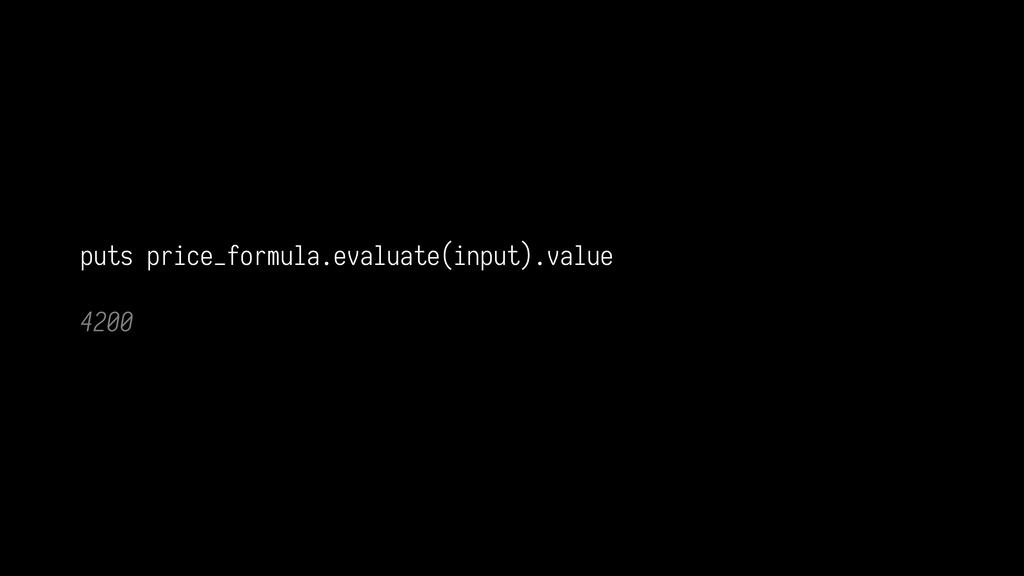 puts price_formula.evaluate(input).value  4200