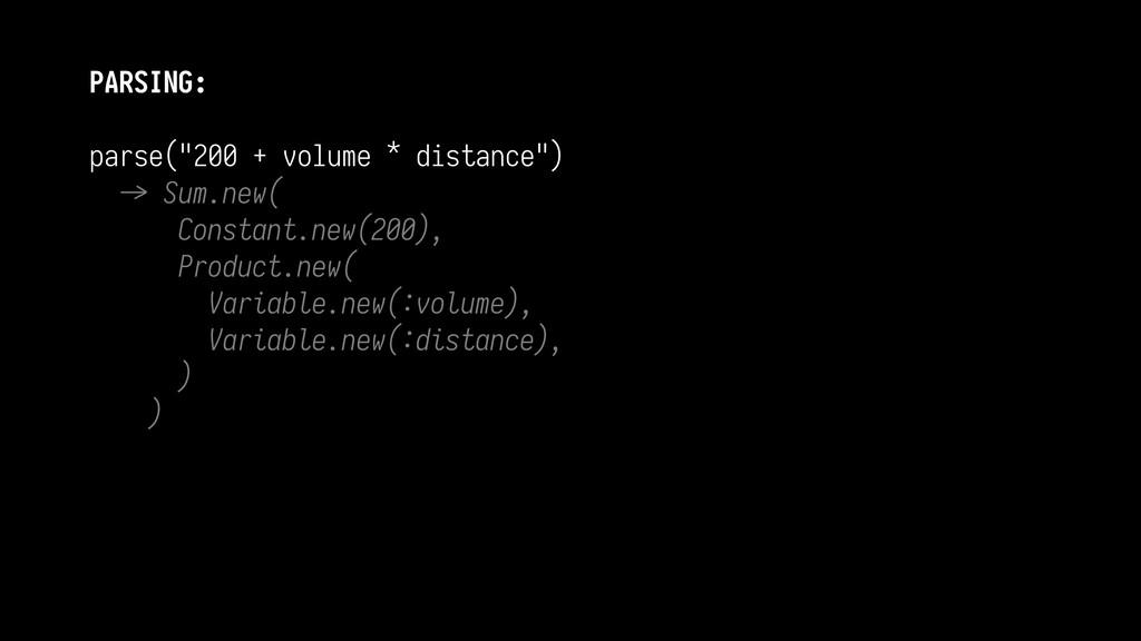 """PARSING: parse(""""200 + volume * distance"""") D> S..."""