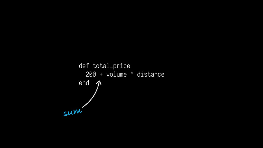 def total_price 200 + volume * distance end sum