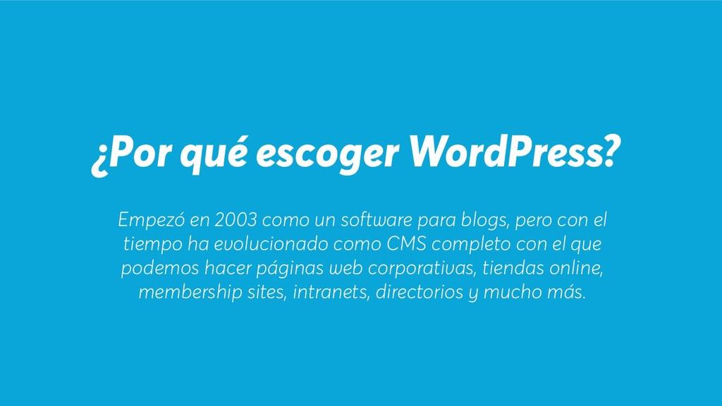 ¿Por qué escoger WordPress? Empezó en 2003 como...