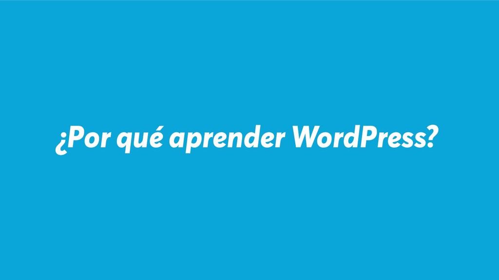 ¿Por qué aprender WordPress?