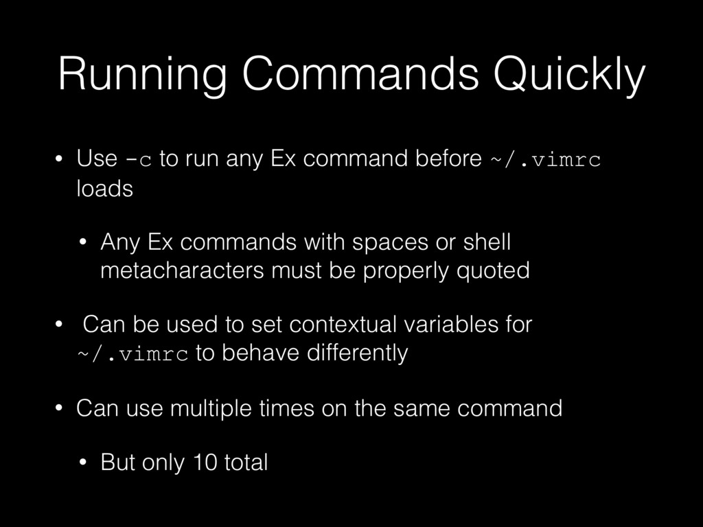 Running Commands Quickly • Use -c to run any Ex...